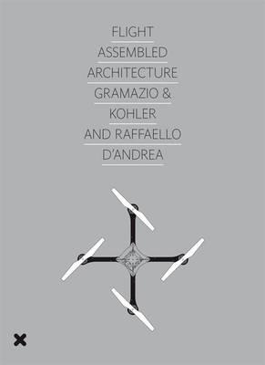 Flight Assembled Architecture - Gramazio & Kohler and Andrea (Paperback)