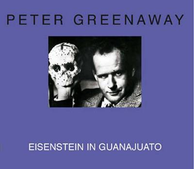 Peter Greenaway - Eisenstein in Guanajuato (Paperback)