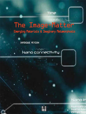 The Image-Matter: Emerging Materials and Imaginary Metamorphosis (Paperback)