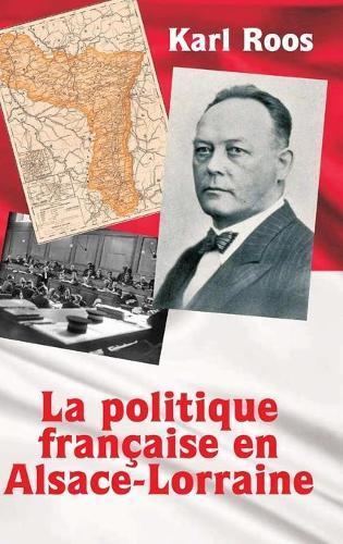 La politique francaise en Alsace-Lorraine (Hardback)