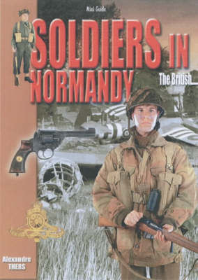 Soldiers in Normandy - the British - Mini-Guides (Paperback)