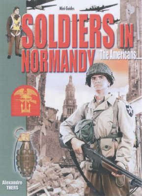 Soldiers in Normandy: The Americans - Histoire & Collections Mini-guides 3rd Wave S. (Paperback)