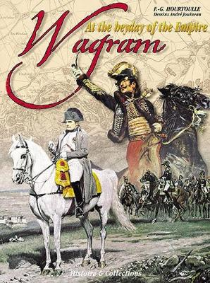 Wagram: At the Heyday of the Empire - Great Battles of the First Empire (Hardback)