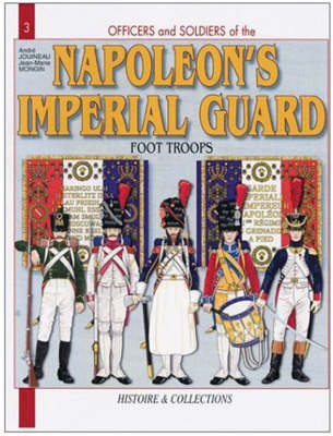 French Imperial Guard Vol 1: Foot Troops - Officers & Soldiers (Paperback)