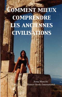 Comment Mieux Comprendre Les Anciennes Civilisations (Hardback)