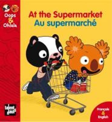 Oops & Ohlala: At the Supermarket/Au Supermarche (Hardback)
