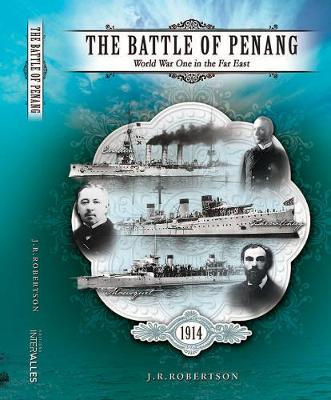 The Battle Of Penang: World War One in the Far East (Hardback)