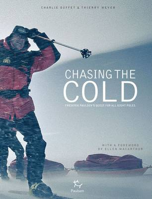 Chasing the Cold: Frederik Paulsen's Quest for All Eight Poles (Hardback)