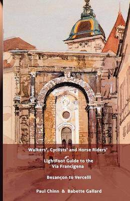 LightFoot Guide to the Via Francigena Edition 4 - Besancon to Vercelli (Paperback)