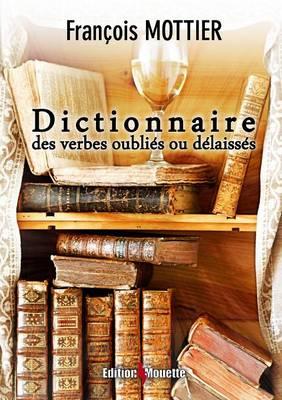 Dictionnaire Des Verbes Oublies Ou Delaisses (Paperback)