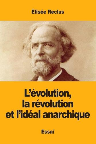 L'evolution, la revolution et l'ideal anarchique (Paperback)