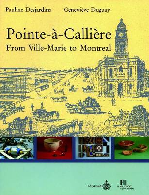 Pointe-a-Calliere: From Ville-Marie to Montreal (Paperback)