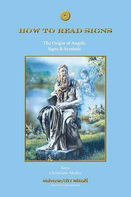 How to Read Signs: The Origin of Angels, Signs & Symbols (Paperback)