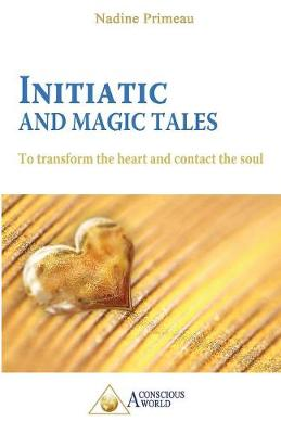 Initiatic and Magic Tales: To Transform the Heart and Contact the Soul (Paperback)