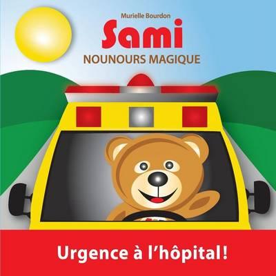 Sami Nounours Magique: Urgence A L'Hopital! (Edition En Couleurs) - Sami Nounours Magique 3 (Paperback)