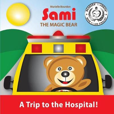 Sami the Magic Bear: A Trip to the Hospital!: (Full-Color Edition) - Sami the Magic Bear 3 (Paperback)
