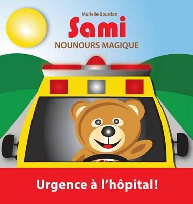Sami Nounours Magique: Urgence A L'Hopital! (Edition En Couleurs) - Sami Nounours Magique 3 (Hardback)