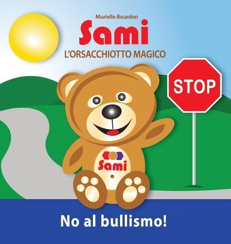 Sami l'Orsacchiotto Magico: No Al Bullismo!: (Full-Color Edition) (Hardback)