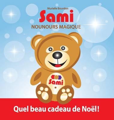 Sami Nounours Magique: Quel Beau Cadeau de No l! ( dition En Couleurs) - Sami Nounours Magique 1 (Hardback)