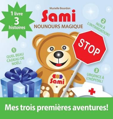 Sami Nounours Magique: Mes Trois Premi�res Aventures! (�dition En Couleurs) (Hardback)