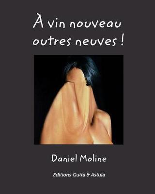 A Vin Nouveau Outres Neuves ! (Paperback)