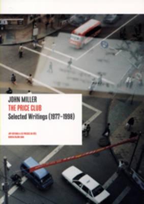 John Miller: The Price Club - Selected Writings (1977-1998) (Paperback)