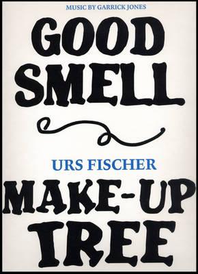 Urs Fischer: Good Smell/Make-up Tree (Paperback)