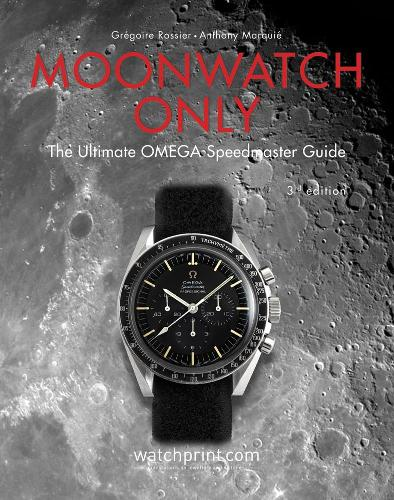 Moonwatch Only: The Ultimate OMEGA Speedmaster Guide (Hardback)