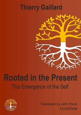 Rooted in the Present, the Emergence of the Self (Paperback)