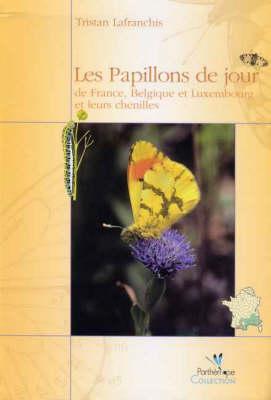 Les Papillons De Jour De France, Belgiqueet Luxemboug Et Leurs Chenilles / the Butterflies of France, Belgium and Luxembourg and Their Caterpillars (Hardback)