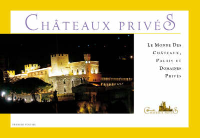Le Monde Des Chateaux, Palais Et Domaines Prives: Premier Volume (Paperback)