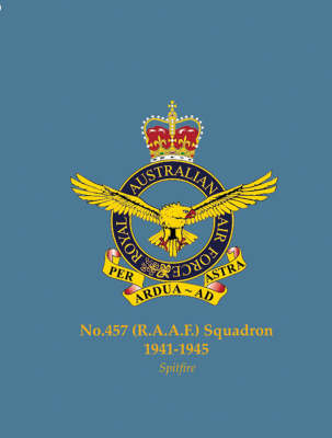 No.457 (Raaf) Squadron, 1941-1945: Spitfire - Famous Commonwealth Squadrons of WW2 (Paperback)