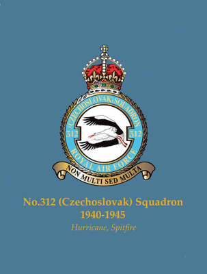 No.312 (Czechoslovak) Squadron, 1940-1945: Hurricane, Spitfire - Famous Commonwealth Squadrons of WW2 (Paperback)