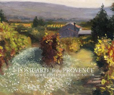Postcard from Provence: A Painting a Day - Five Year's of Daily Paintings Distilled  into a Painter's 'year in Provence' (Paperback)