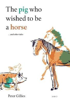 The Pig Who Wished to Be a Horse ...and Other Tales (Hardback)