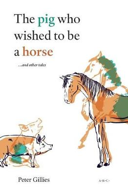 The Pig Who Wished to Be a Horse ...and Other Tales (Paperback)