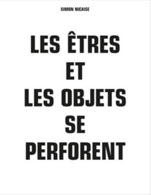 Simon Nicaise - Les Etres Et Les Objets Se Perforent (Hardback)