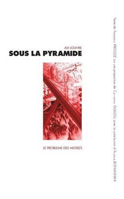 Sous La Pyramide: Le Probleme Des Musees (Paperback)