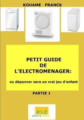 Petit Guide de Electromenager Ou Depanner Deviendra Un Jeu D'Enfant (Paperback)