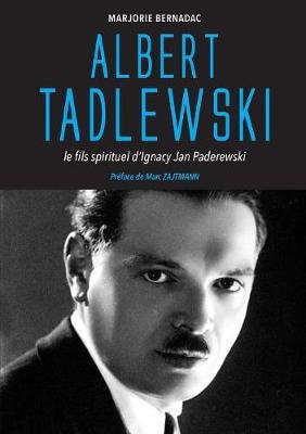 Albert Tadlewski - Le fils spirituel d'Ignacy Jan Paderewski (Paperback)