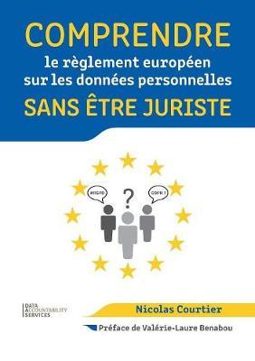 Comprendre Le R�glement Europ�en Sur Les Donn�es Personnelles Sans �tre Juriste (Paperback)