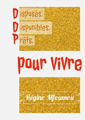 Disposes.Disponibles.Prets.: Pour Vivre (Paperback)