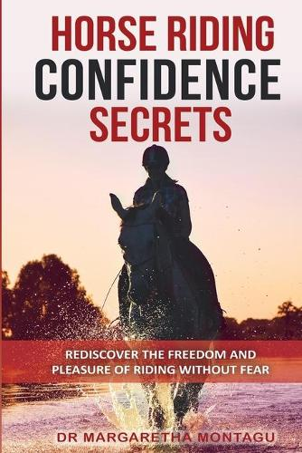 Horse Riding Confidence Secrets: Rediscover the pleasure of horse riding without fear (Paperback)