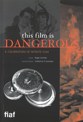 This Film Is Dangerous: A Celebration of Nitrate Film (Paperback)