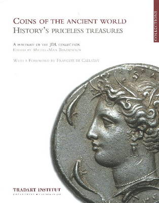 Coins of the Ancient World: History's Priceless Treasures -- A Portrait of the JDL Collection (Hardback)