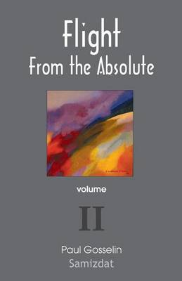 Flight from the Absolute: Cynical Observations on the Postmodern West. Volume II (Paperback)