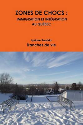 Zones de Chocs: Immigration Et Integration Au Quebec (Paperback)