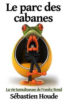 Le Parc Des Cabanes: La Vie Tumultueuse de Franky Bond (Paperback)