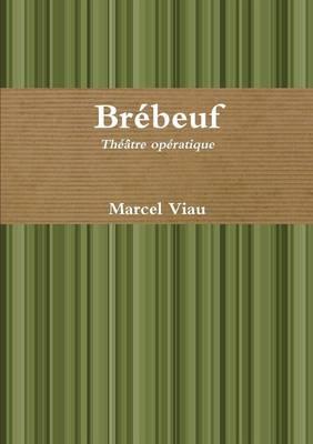 Brebeuf. Theatre Operatique (Paperback)