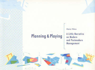 Planning and Playing: A Little Narrative on Modern and Postmodern Management (Hardback)